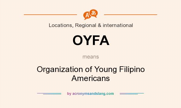 What does OYFA mean? It stands for Organization of Young Filipino Americans