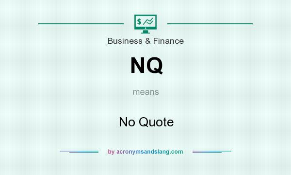 What does NQ mean? It stands for No Quote