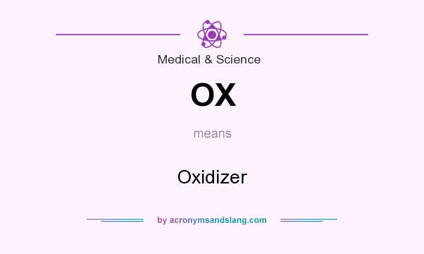 What does OX mean? It stands for Oxidizer