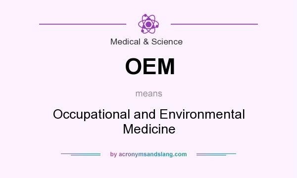 What does OEM mean? It stands for Occupational and Environmental Medicine