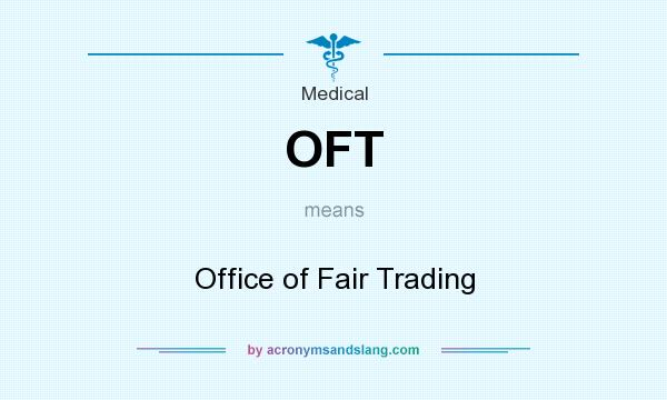 What does OFT mean? It stands for Office of Fair Trading