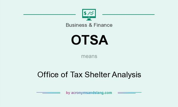 What does OTSA mean? It stands for Office of Tax Shelter Analysis