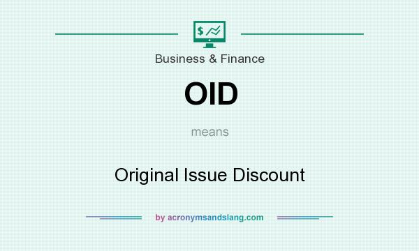 What does OID mean? It stands for Original Issue Discount
