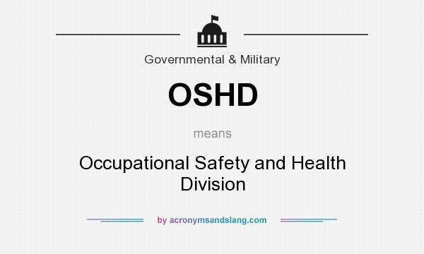 What does OSHD mean? It stands for Occupational Safety and Health Division