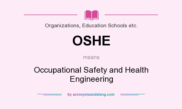 What does OSHE mean? It stands for Occupational Safety and Health Engineering