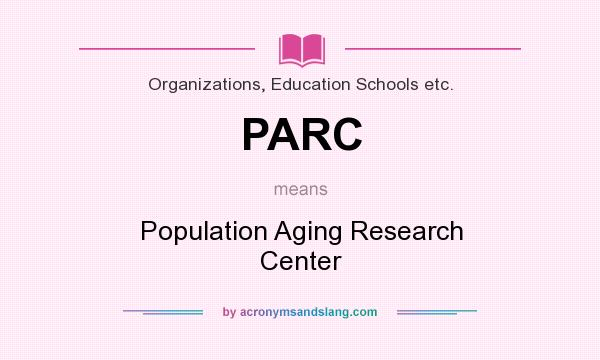 What does PARC mean? It stands for Population Aging Research Center