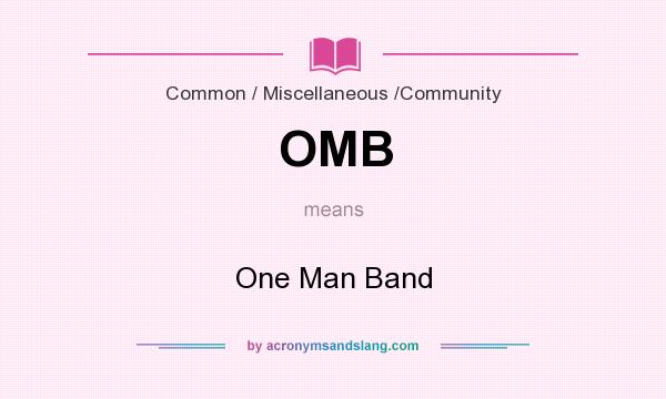 What does OMB mean? It stands for One Man Band