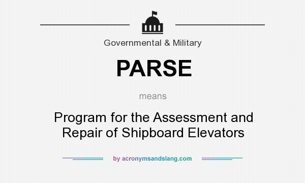What does PARSE mean? It stands for Program for the Assessment and Repair of Shipboard Elevators