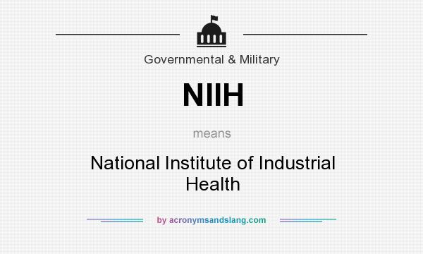 What does NIIH mean? It stands for National Institute of Industrial Health