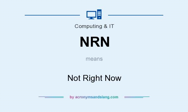 What does NRN mean? It stands for Not Right Now
