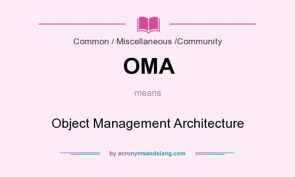 What does OMA mean? It stands for Object Management Architecture