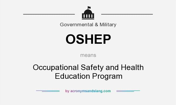 What does OSHEP mean? It stands for Occupational Safety and Health Education Program