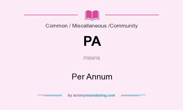 What does PA mean? It stands for Per Annum