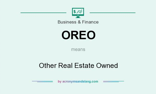 What does OREO mean? It stands for Other Real Estate Owned