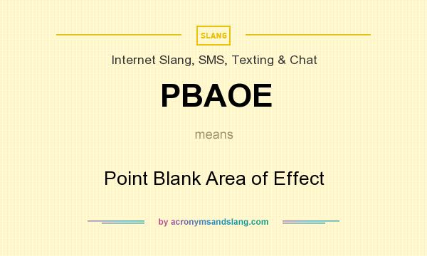 What does PBAOE mean? It stands for Point Blank Area of Effect