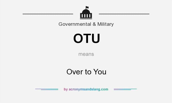 What does OTU mean? It stands for Over to You