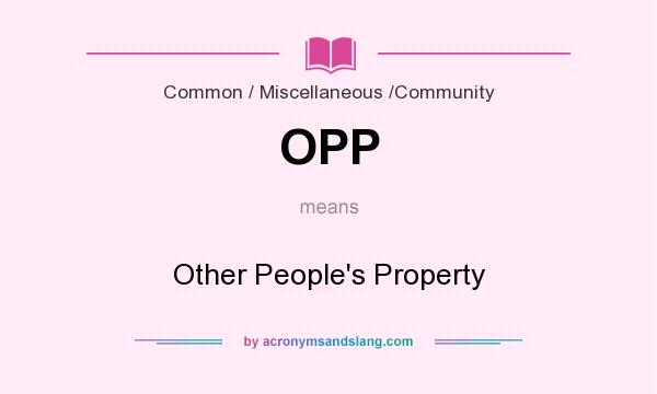 What does OPP mean? It stands for Other People`s Property