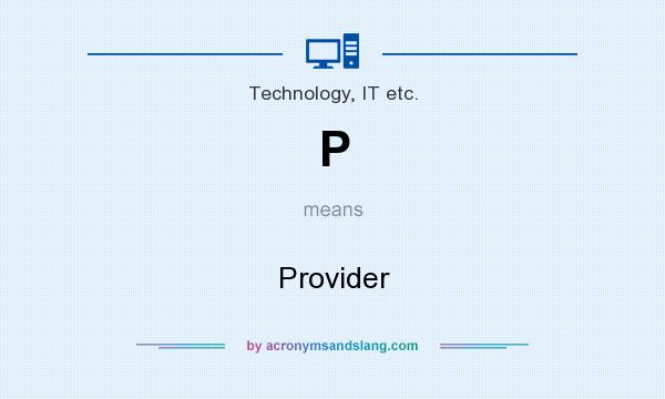 What does P mean? It stands for Provider