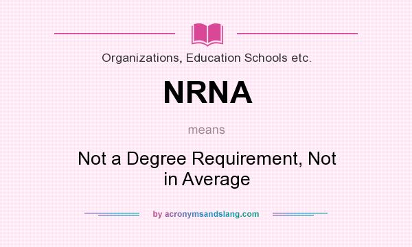 What does NRNA mean? It stands for Not a Degree Requirement, Not in Average