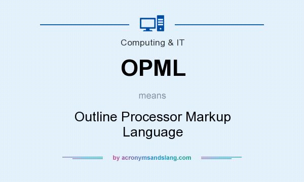 What does OPML mean? It stands for Outline Processor Markup Language