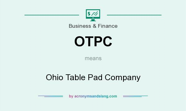 OTPC   Ohio Table Pad Company In Business U0026 Finance By AcronymsAndSlang.com