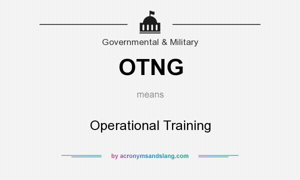 What does OTNG mean? It stands for Operational Training
