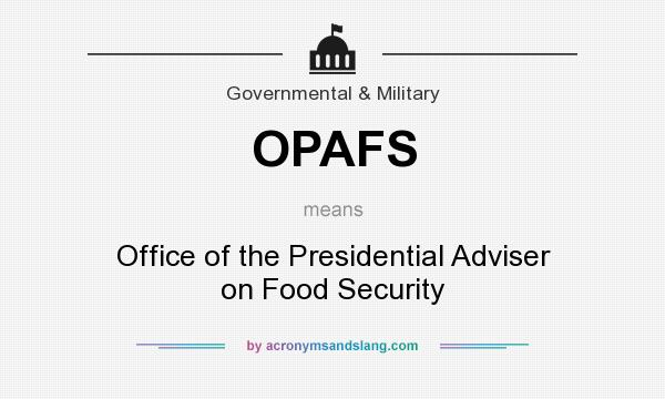 What does OPAFS mean? It stands for Office of the Presidential Adviser on Food Security
