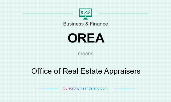 What does OREA mean? It stands for Office of Real Estate Appraisers