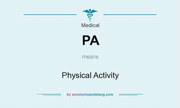 What does PA mean? It stands for Physical Activity