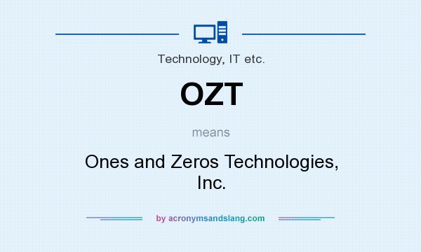 What does OZT mean? It stands for Ones and Zeros Technologies, Inc.