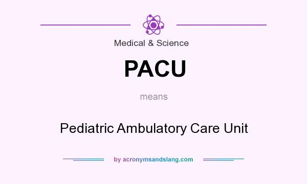 What does PACU mean? It stands for Pediatric Ambulatory Care Unit