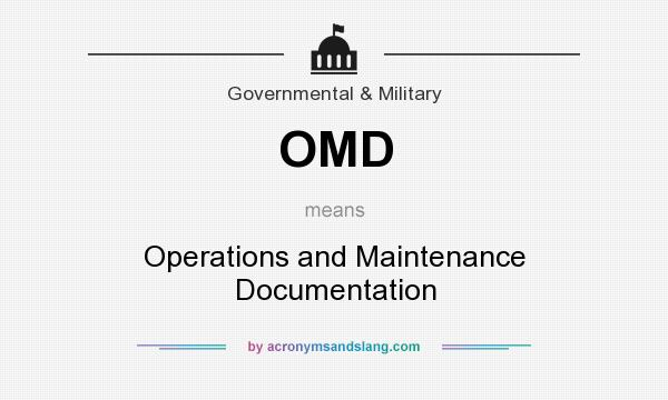 What does OMD mean? It stands for Operations and Maintenance Documentation