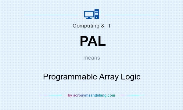 What does PAL mean? It stands for Programmable Array Logic