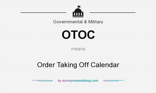 What does OTOC mean? It stands for Order Taking Off Calendar