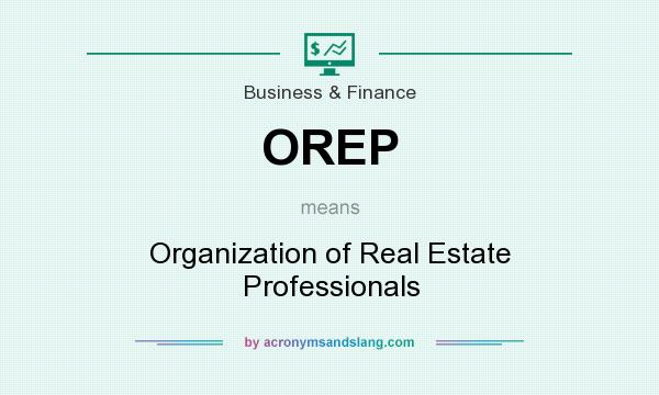What does OREP mean? It stands for Organization of Real Estate Professionals