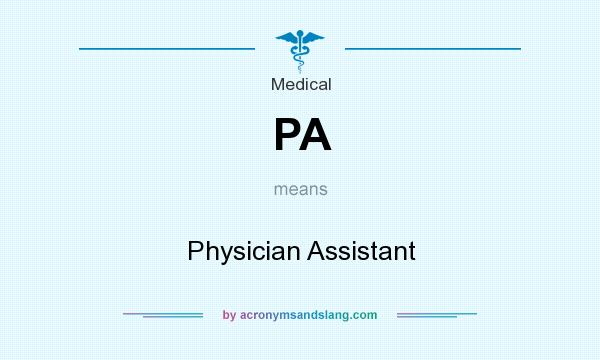 What does PA mean? It stands for Physician Assistant