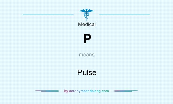 What does P mean? It stands for Pulse