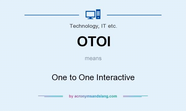 What does OTOI mean? It stands for One to One Interactive