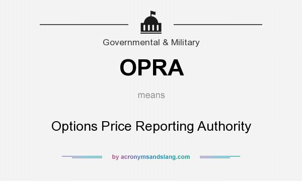 What does OPRA mean? It stands for Options Price Reporting Authority