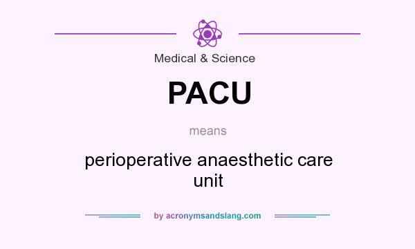 What does PACU mean? It stands for perioperative anaesthetic care unit