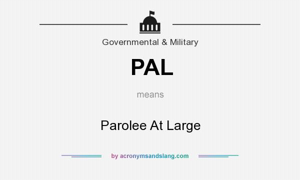 What does PAL mean? It stands for Parolee At Large