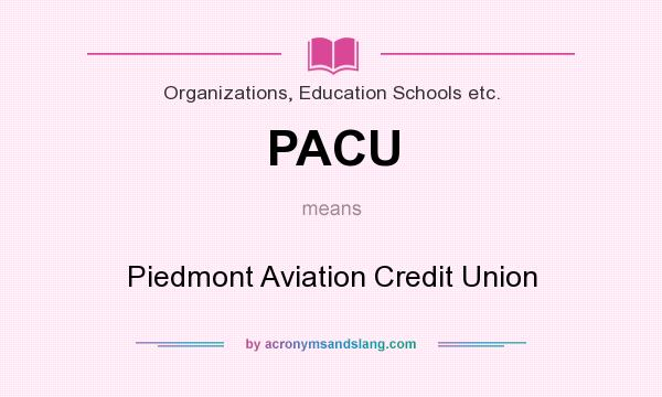 What does PACU mean? It stands for Piedmont Aviation Credit Union