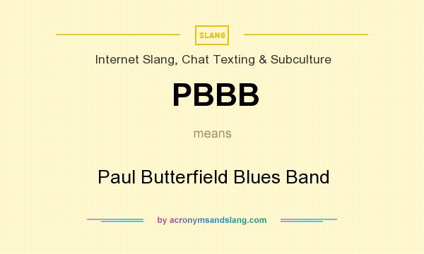 What does PBBB mean? It stands for Paul Butterfield Blues Band