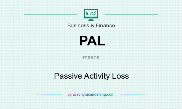 What does PAL mean? It stands for Passive Activity Loss