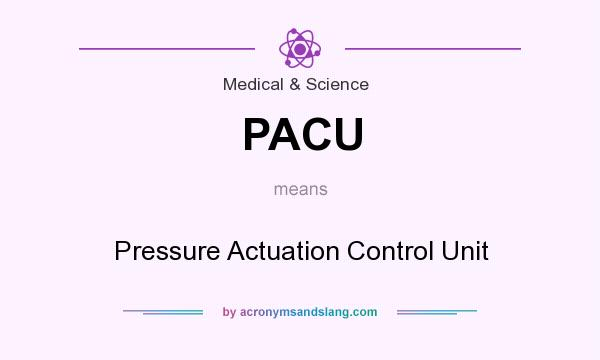 What does PACU mean? It stands for Pressure Actuation Control Unit