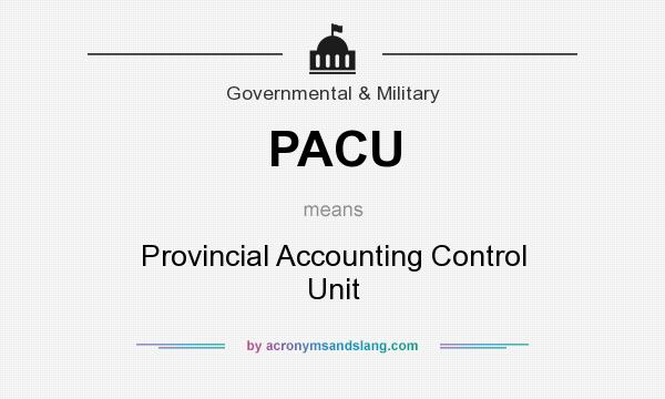What does PACU mean? It stands for Provincial Accounting Control Unit