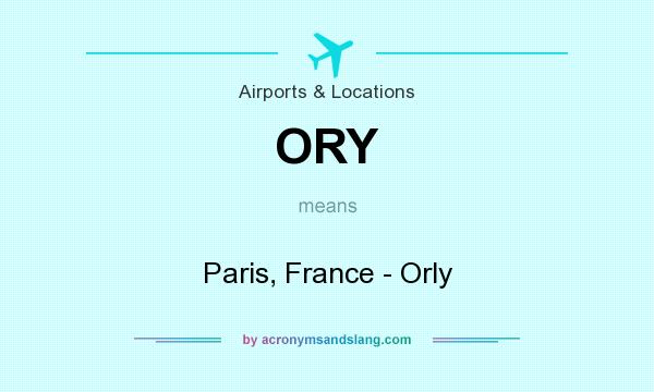 What does ORY mean? It stands for Paris, France - Orly
