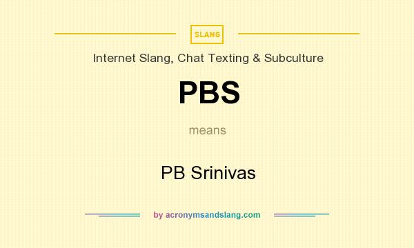 What does PBS mean? It stands for PB Srinivas