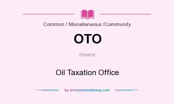 What does OTO mean? It stands for Oil Taxation Office