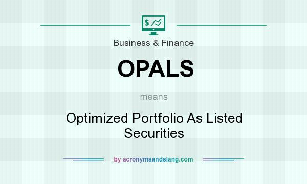 What does OPALS mean? It stands for Optimized Portfolio As Listed Securities